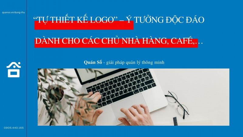 """""""Tự thiết kế logo"""" – ý tưởng độc đáo dành cho các chủ nhà hàng, café,…"""