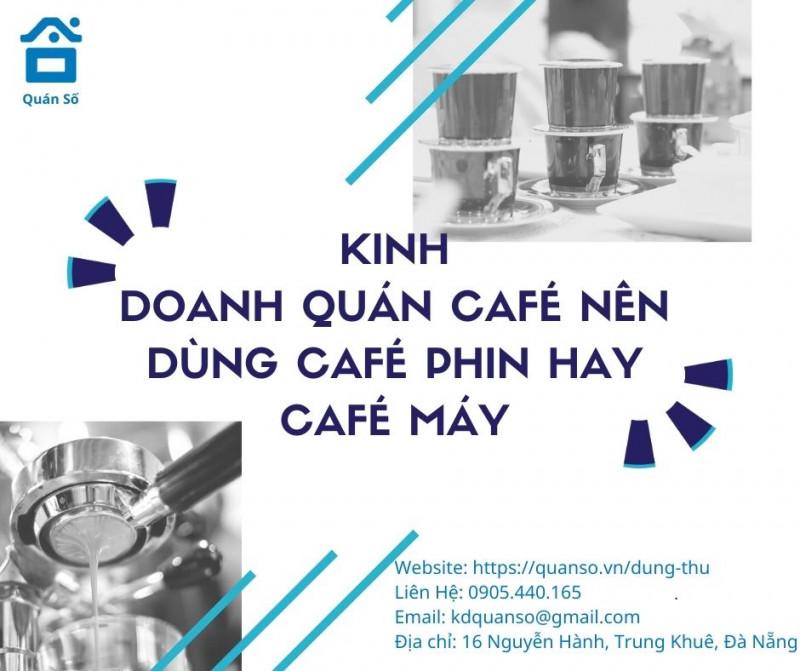 Kinh doanh quán café nên dùng café phin hay café máy