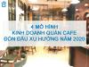 4 mô hình kinh doanh quán cafe đón đầu xu hướng 2020